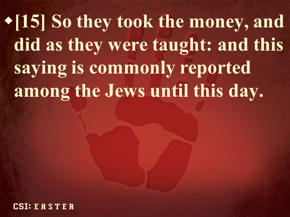 [15] So they took the money, and did as they were taught: and this saying is commonly reported among the Jews until this day.